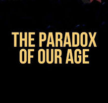 The Paradoxes Of Our Age