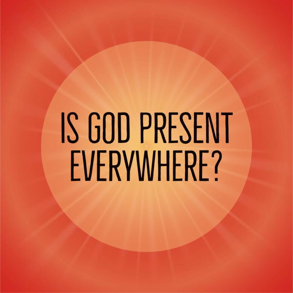 Is God Present Everywhere?