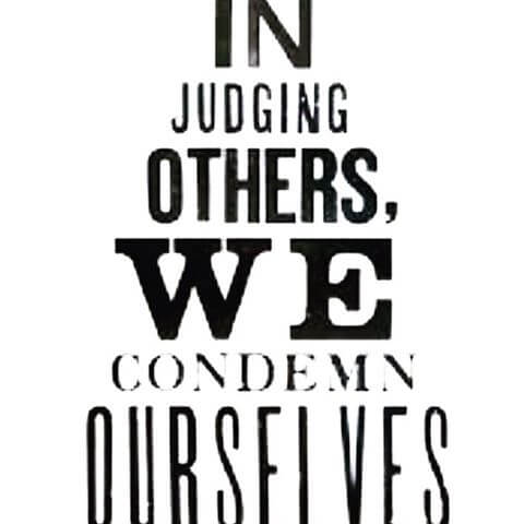 DO NOT JUDGE OTHERS, YOU'RE NOT PERFECT EITHER