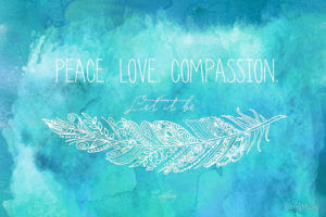 Be Compassionate Because You Deserve Peace